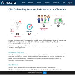 Bring offline data online with CRM Data On-boarding – Targeto Inc