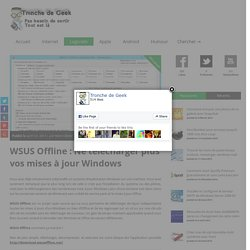 WSUS Offline : Ne télécharger plus vos mises à jour Windows