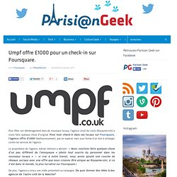 Umpf offre £1000 pour un check-in sur Foursquare.