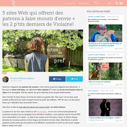 5 sites Web qui offrent des patrons à faire mourir d'envie + les 2 p'tits derniers de Violaine!