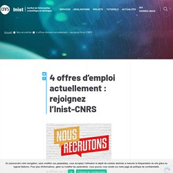 4 offres d'emploi actuellement : rejoignez l'Inist-CNRS à Nancy