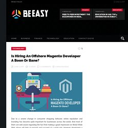 Is Hiring An Offshore Magento Developer A Boon Or Bane?