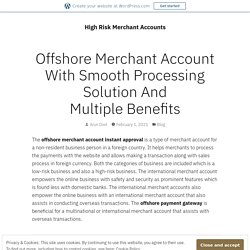 Offshore Merchant Account With Smooth Processing Solution And Multiple Benefits – High Risk Merchant Accounts