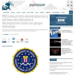 FBI toma el sitio anonyops.com y declara oficialmente a Anonymous como un grupo terrorista « Pijamasurf - Noticias e Información alternativa