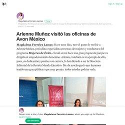 Arlenne Muñoz visitó las oficinas de Avon México – Magdalena Ferreira Lamas – Medium