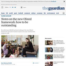 Notes on the new Ofsted framework: how to be outstanding | Teacher Network | Guardian Professional