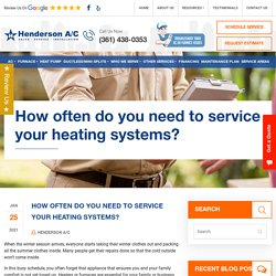 How often do you need to service your heating systems?