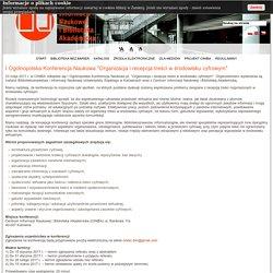 """I Ogólnopolska Konferencja Naukowa """"Organizacja i recepcja treści w środowisku cyfrowym"""""""