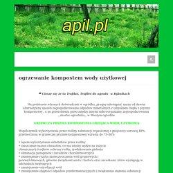 ogrzewanie kompostem wody użytkowej - apil.pl