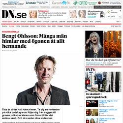Bengt Ohlsson: Många män himlar med ögonen åt allt hennande