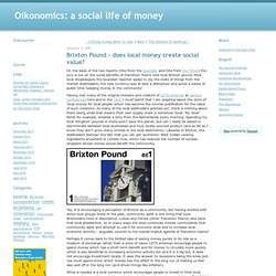 Oikonomics: a social life of money: Brixton Pound - does local m