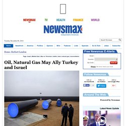 Oil, Natural Gas May Ally Turkey and Israel