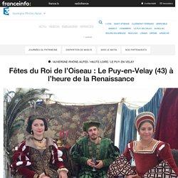 Fêtes du Roi de l'Oiseau : Le Puy-en-Velay (43) à l'heure de la Renaissance - France 3 Auvergne-Rhône-Alpes