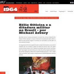 Hélio Oiticica e a ditadura militar no Brasil – por Michael Asbury « Em 1964