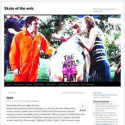 Skate of the web » Blog Archive » Ojalá