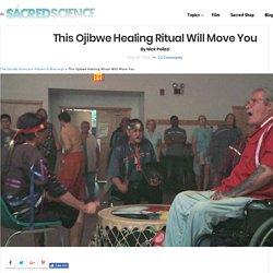 This Ojibwe Healing Ritual Will Move You