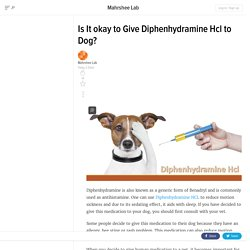 Is It okay to Give Diphenhydramine Hcl to Dog?