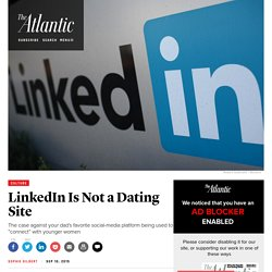 Unlike Tinder and OKCupid, LinkedIn Is Not a Dating Site