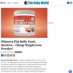 Okinawa Flat Belly Tonic Reviews - Cheap Weight Loss Powder?