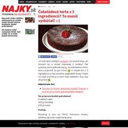Čokoládová torta z 3 ingrediencií? To musíš vyskúšať! :-)