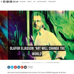 Olafur Eliasson: 'Art will change the world'