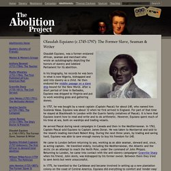 Olaudah Equiano (c.1745-1797): The Former Slave, Seaman & Writer: The Abolition of Slavery Project
