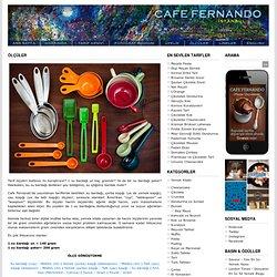 ÖLÇÜLER : Cafe Fernando – Yemek Tarifleri