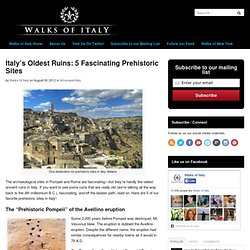 Italy's Oldest Ruins: 5 Fascinating Prehistoric Sites