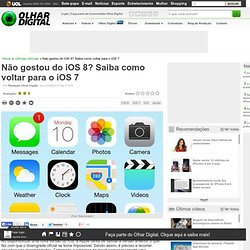 Olhar Digital: Não gostou do iOS 8? Saiba como voltar para o iOS 7
