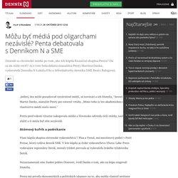 Môžu byť médiá pod oligarchami nezávislé? Penta debatovala s Denníkom N a SME