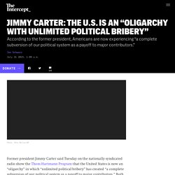 "Jimmy Carter: The U.S. Is an ""Oligarchy With Unlimited Political Bribery"""