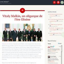 Vitaly Malkin oligarque ère Eltsine