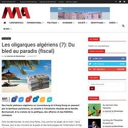 Les oligarques algériens (7): Du bled au paradis (fiscal) - Mondafrique