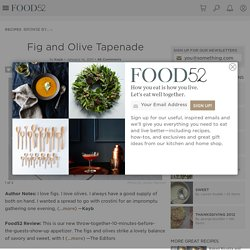 Fig and Olive Tapenade recipe on Food52.com