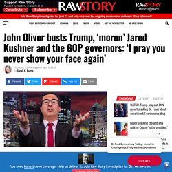 John Oliver busts Trump, 'moron' Jared Kushner and the GOP governors: 'I pray you never show your face again'