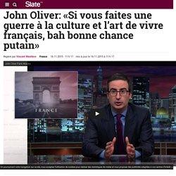 John Oliver: «Si vous faites une guerre à la culture et l'art de vivre français, bah bonne chance putain»