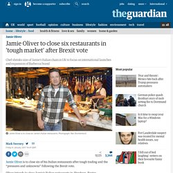 3.9.1 Jamie Oliver to close six restaurants in tough market; after Brexit vote
