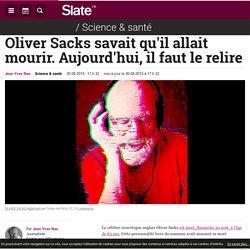 Oliver Sacks savait qu'il allait mourir. Aujourd'hui, il faut le relire