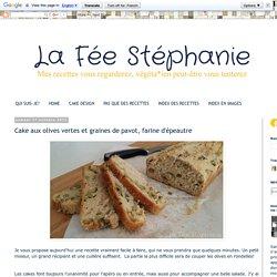 La Fée Stéphanie: Cake aux olives vertes et graines de pavot, farine d'épeautre
