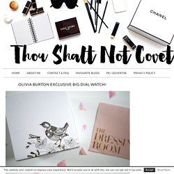 Olivia Burton Exclusive Big Dial Watch! - Thou Shalt Not Covet...