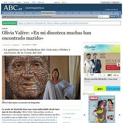 Olivia Valère: «En mi discoteca muchas han encontrado marido»