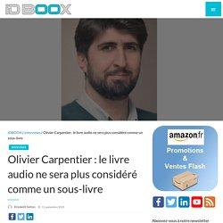 Olivier Carpentier : le livre audio ne sera plus considéré comme un sous-livre