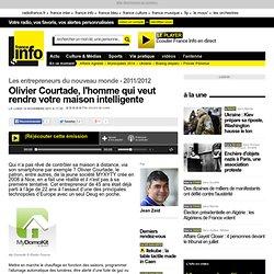 Olivier Courtade, l'homme qui veut rendre votre maison intelligente - Les entrepreneurs du nouveau monde - High Tech