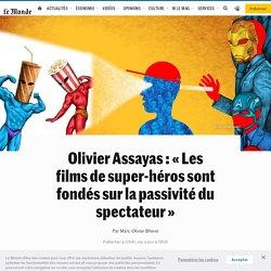 Olivier Assayas: «Les films de super-héros sont fondés sur la passivité du spectateur»