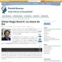 Olivier Magic Revol II : Le retour du Roi - Planète-Douance