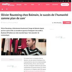 Olivier Rousteing chez Balmain, le succès de l'humanité comme plan de com'