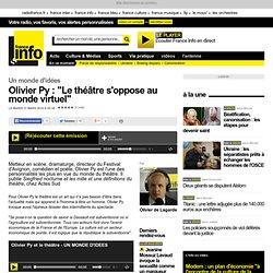 Mars 14, Olivier Py : Le théâtre s'oppose au monde virtuel