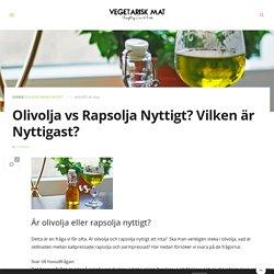 Olivolja vs Rapsolja Nyttigt? Vilken är Nyttigast? - Vegetarisk Mat Recept