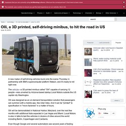 Olli, a 3D printed, self-driving minibus, to hit the road in US