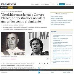 'No olvidaremos jamás a Carrero Blanco; de nuestra boca no saldrá una crítica contra el almirante'